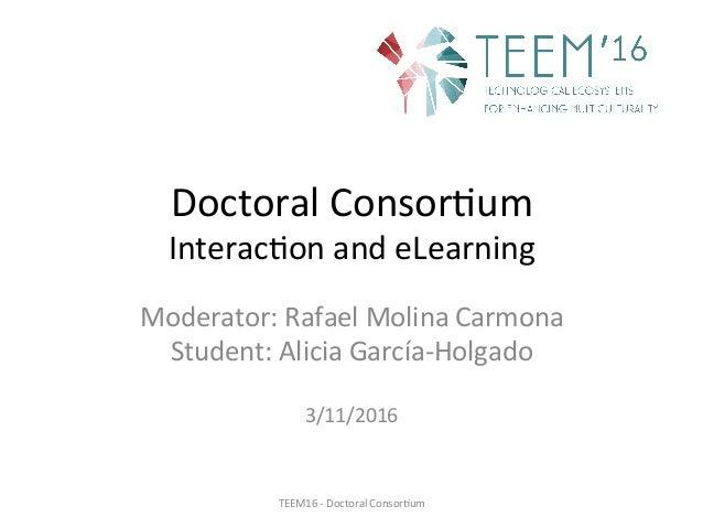 DoctoralConsor,um Interac,onandeLearning Moderator:RafaelMolinaCarmona Student:AliciaGarcía-Holgado  3/11/20...
