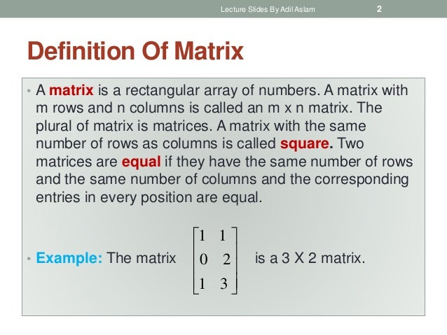 Definition Of Matrix • A matrix is a rectangular array of numbers. A matrix with m rows and n columns is called an m x n m...
