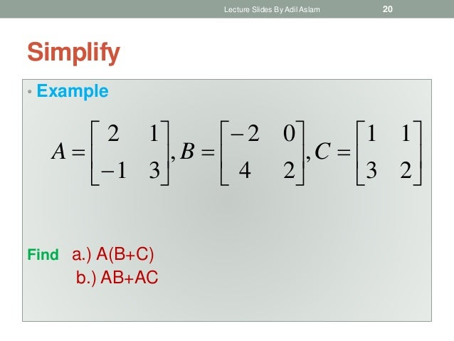 Simplify • Example Find a.) A(B+C) b.) AB+AC                     23 11 , 24 02 , 31 12 CBA Lecture ...