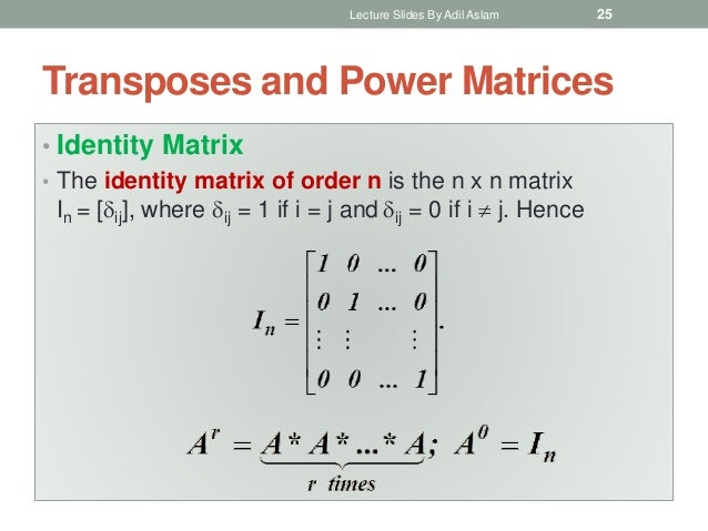 Transposes and Power Matrices • Identity Matrix • The identity matrix of order n is the n x n matrix In = [ij], where ij...