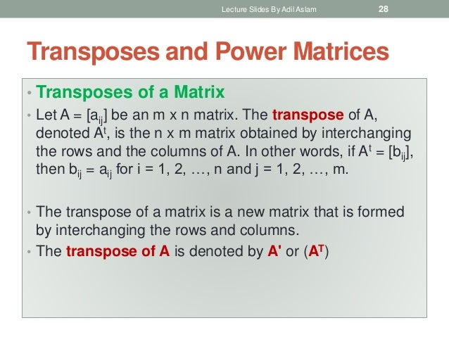 Transposes and Power Matrices • Transposes of a Matrix • Let A = [aij] be an m x n matrix. The transpose of A, denoted At,...