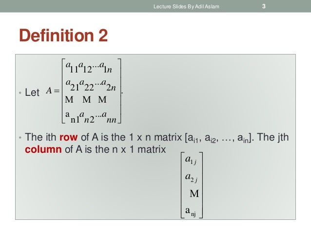 Definition 2 • Let • The ith row of A is the 1 x n matrix [ai1, ai2, …, ain]. The jth column of A is the n x 1 matrix . .....