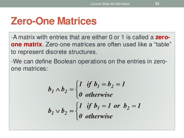 Zero-One Matrices •A matrix with entries that are either 0 or 1 is called a zero- one matrix. Zero-one matrices are often ...