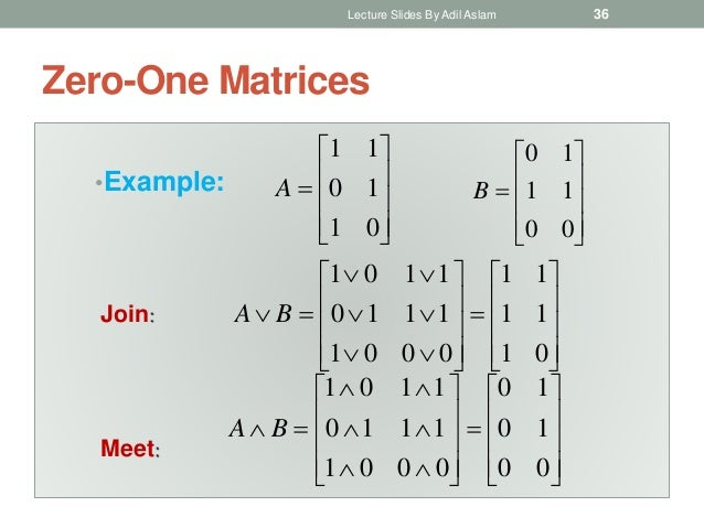 Zero-One Matrices •Example:            01 10 11 A            00 11 10 B Join:            ...