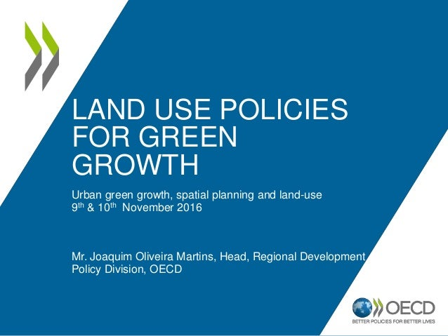 LAND USE POLICIES FOR GREEN GROWTH Urban green growth, spatial planning and land-use 9th & 10th November 2016 Mr. Joaquim ...