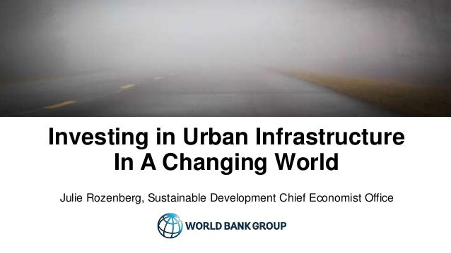 Investing in Urban Infrastructure In A Changing World Julie Rozenberg, Sustainable Development Chief Economist Office