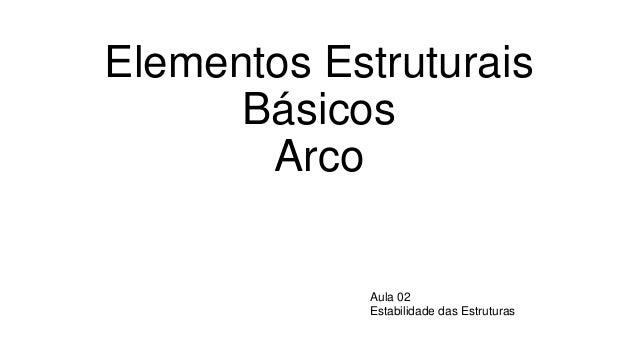 Elementos Estruturais Básicos Arco Aula 02 Estabilidade das Estruturas
