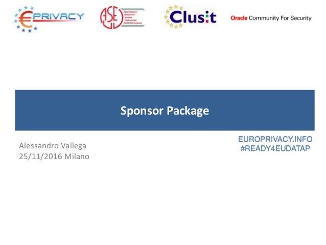 Sponsor Package Alessandro Vallega 25/11/2016 Milano EUROPRIVACY.INFO #READY4EUDATAP