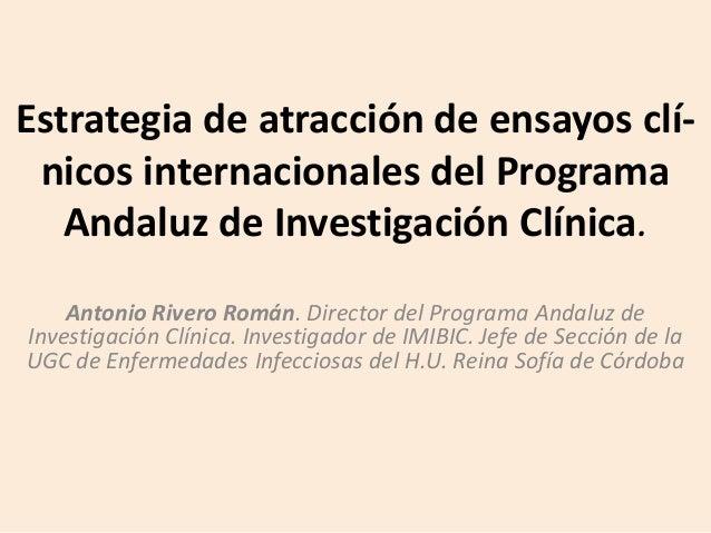 Estrategia de atracción de ensayos clí- nicos internacionales del Programa Andaluz de Investigación Clínica. Antonio River...