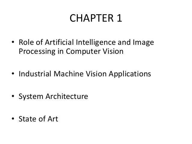 • Role of Artificial Intelligence and Image Processing in Computer Vision • Industrial Machine Vision Applications • Syste...