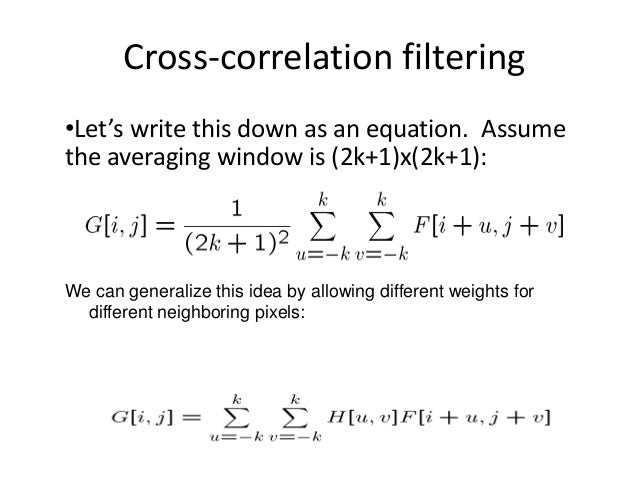 Correlation (cont'd) Often used in applications where we need to measure the similarity between images or parts of images ...