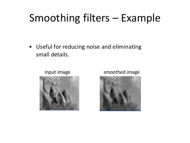 Smoothing Filters: Median Filtering (cont'd) • Replace each pixel by the median in a neighborhood around the pixel.