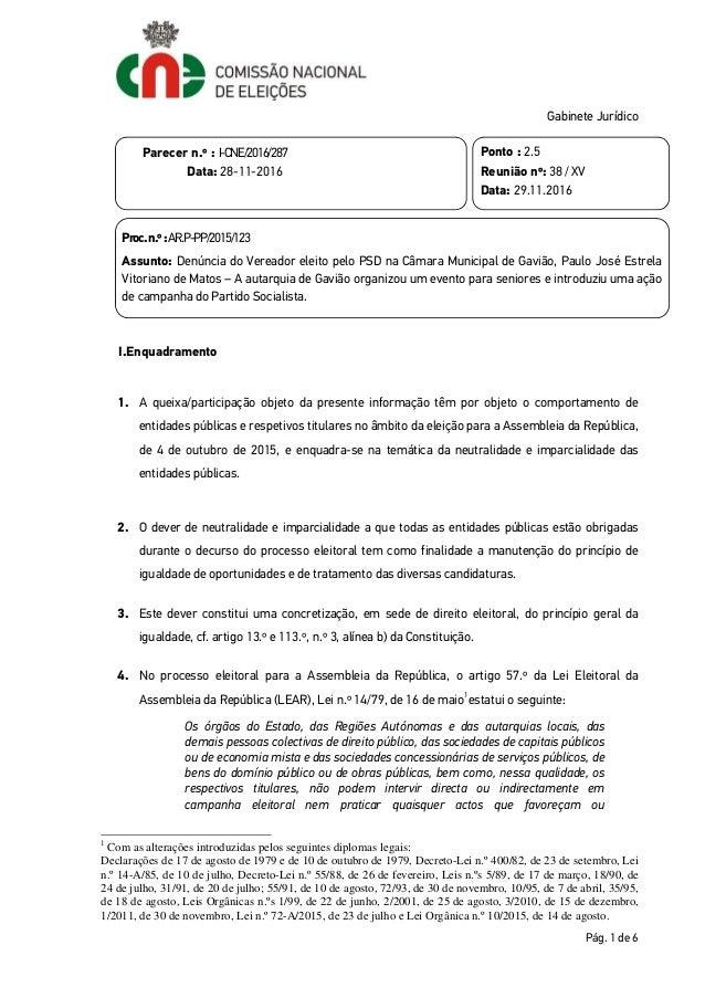 Pág. 1 de 6 Gabinete Jurídico I.Enquadramento 1. A queixa/participação objeto da presente informação têm por objeto o comp...