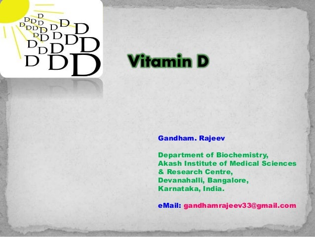 Vitamin D Gandham. Rajeev Department of Biochemistry, Akash Institute of Medical Sciences & Research Centre, Devanahalli, ...