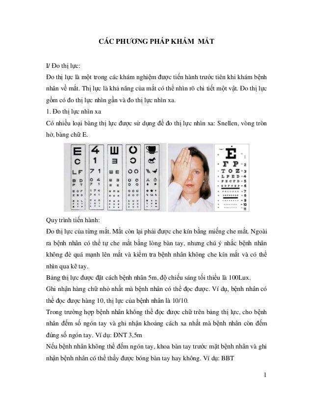 1 CÁC PHƯƠNG PHÁP KHÁM MẮT I/ Đo thị lực: Đo thị lực là một trong các khám nghiệm được tiến hành trước tiên khi khám bệnh ...