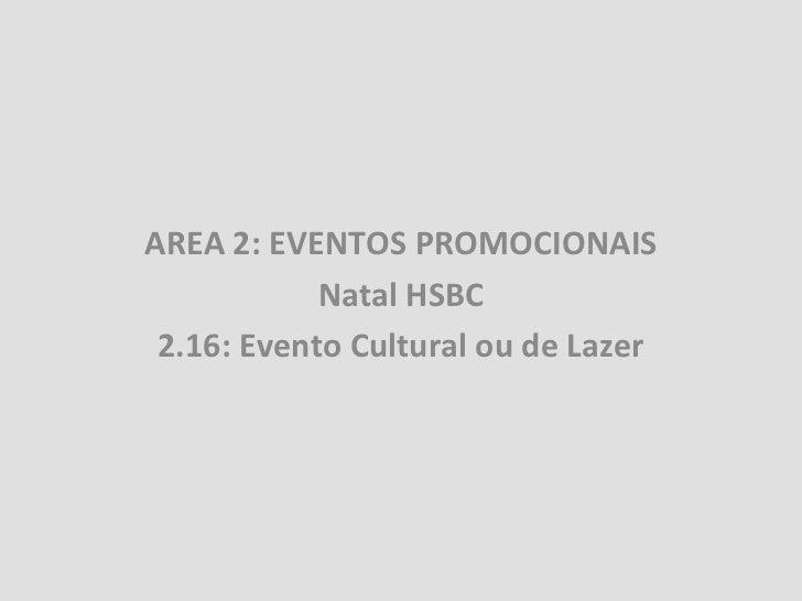 AREA 2: EVENTOS PROMOCIONAIS            Natal HSBC 2.16: Evento Cultural ou de Lazer