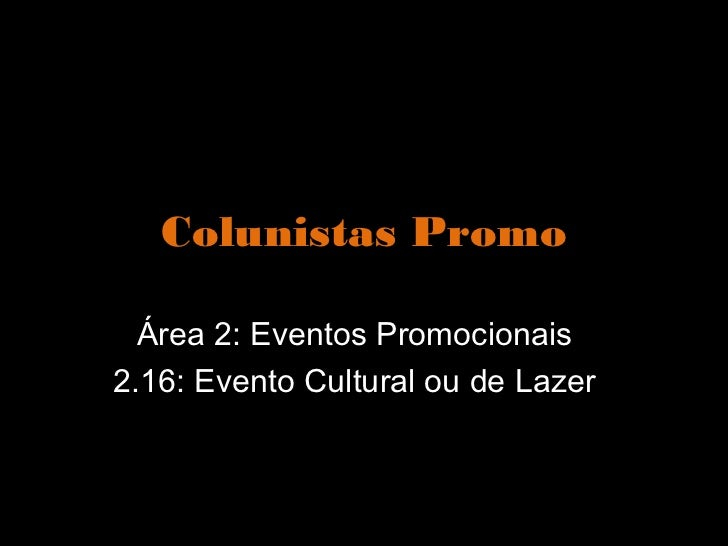Colunistas Promo  Área 2: Eventos Promocionais2.16: Evento Cultural ou de Lazer
