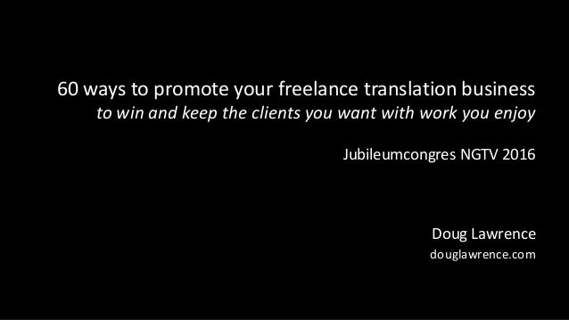 60 ways to promote your freelance translation business to win and keep the clients you want with work you enjoy Jubileumco...