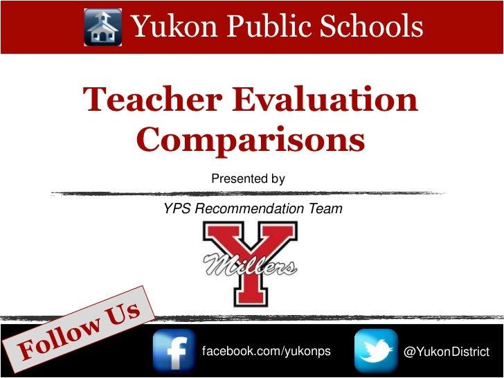 Yukon Public SchoolsTeacher Evaluation   Comparisons          Presented by    YPS Recommendation Team         facebook.com...