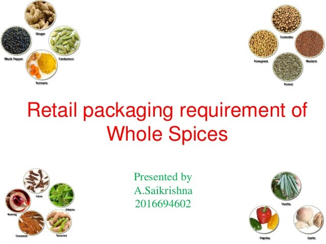 Retail packaging requirement of Whole Spices Presented by A.Saikrishna 2016694602