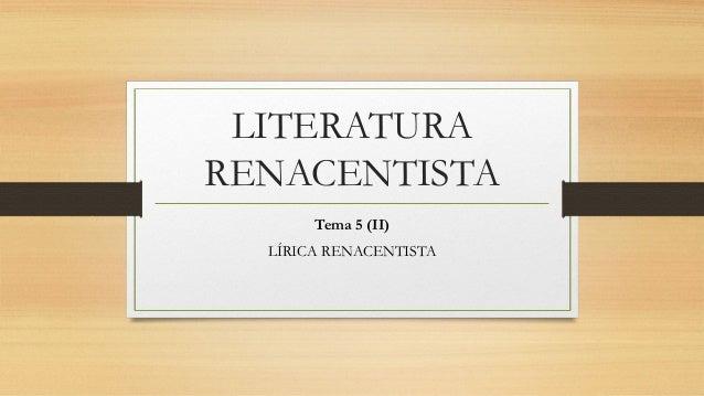 LITERATURA RENACENTISTA Tema 5 (II) LÍRICA RENACENTISTA