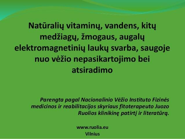 Parengta pagal Nacionalinio Vėžio Instituto Fizinės medicinos ir reabilitacijos skyriaus fitoterapeuto Juozo Ruolios klini...