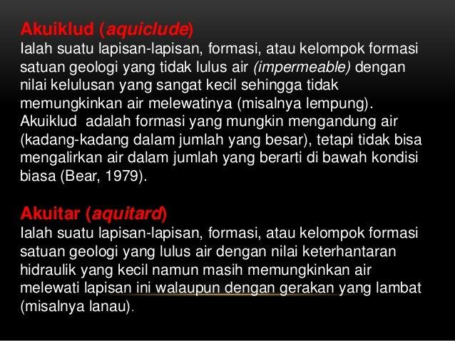Akuiklud (aquiclude) Ialah suatu lapisan-lapisan, formasi, atau kelompok formasi satuan geologi yang tidak lulus air (impe...