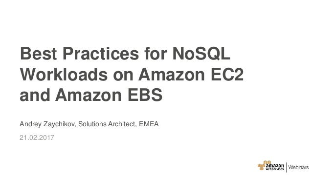 Andrey Zaychikov, Solutions Architect, EMEA 21.02.2017 Best Practices for NoSQL Workloads on Amazon EC2 and Amazon EBS