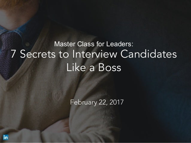 Master Class for Leaders: 7 Secrets to Interview Candidates Like a Boss  February 22, 2017