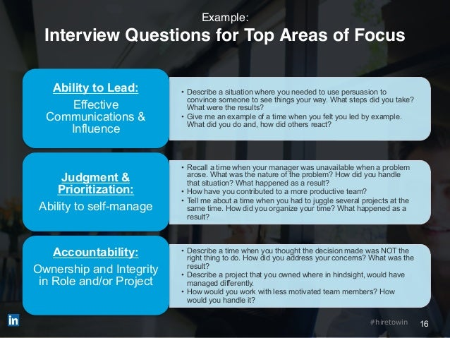 16#hiretowin Example: Interview Questions for Top Areas of Focus • Describe a situation where you needed to use persuasion...