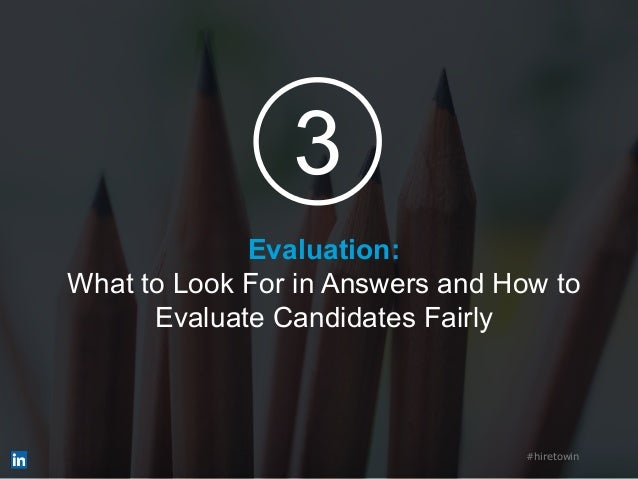 Evaluation: What to Look For in Answers and How to Evaluate Candidates Fairly #hiretowin 3