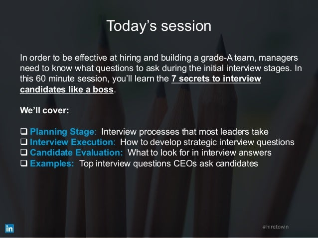 Today's session In order to be effective at hiring and building a grade-A team, managers need to know what questions to as...