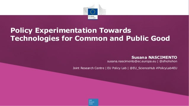 Policy Experimentation Towards Technologies for Common and Public Good Joint Research Centre | EU Policy Lab | @EU_Science...