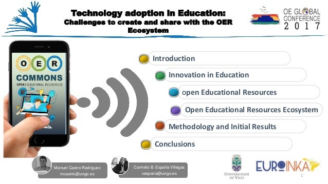 Carmelo B. España Villegas cespana@uvigo.es Manuel Caeiro Rodriguez mcaeiro@uvigo.es Technology adoption in Education: Cha...