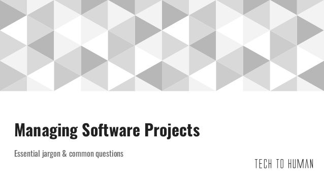 Managing Software Projects Essential jargon & common questions