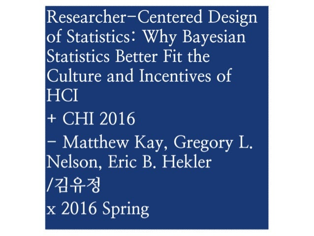 Researcher-Centered Design of Statistics: Why Bayesian Statistics Better Fit the Culture and Incentives of HCI