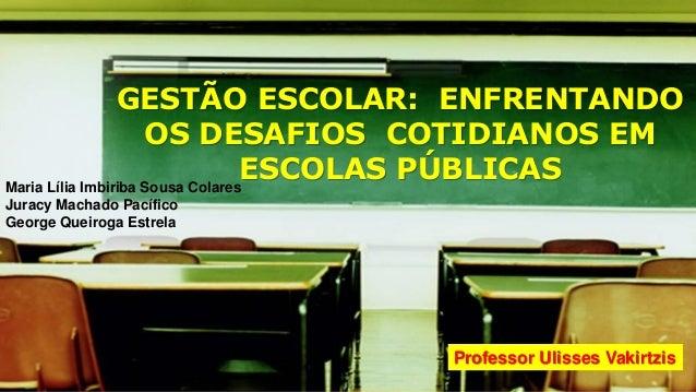 Company LOGO GESTÃO ESCOLAR: ENFRENTANDO OS DESAFIOS COTIDIANOS EM ESCOLAS PÚBLICAS Professor Ulisses Vakirtzis Maria Líli...