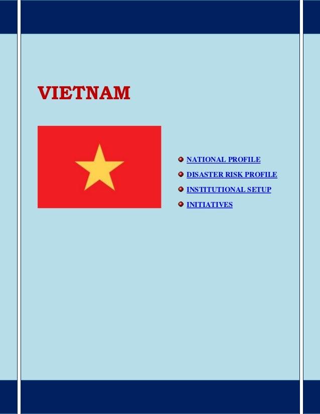 VIETNAM NATIONAL PROFILE DISASTER RISK PROFILE INSTITUTIONAL SETUP INITIATIVES