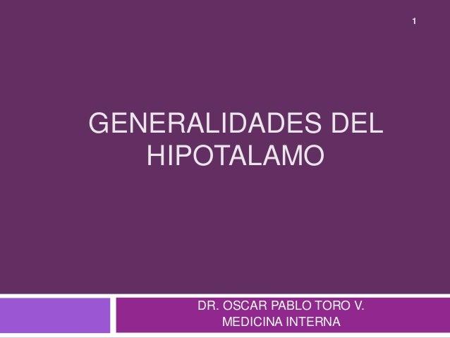 GENERALIDADES DEL HIPOTALAMO DR. OSCAR PABLO TORO V. MEDICINA INTERNA 1