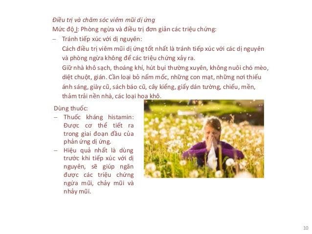 10 Điều trị và chăm sóc viêm mũi dị ứng Mức độ I: Phòng ngừa và điều trị đơn giản các triệu chứng: − Tránh tiếp xúc với dị...