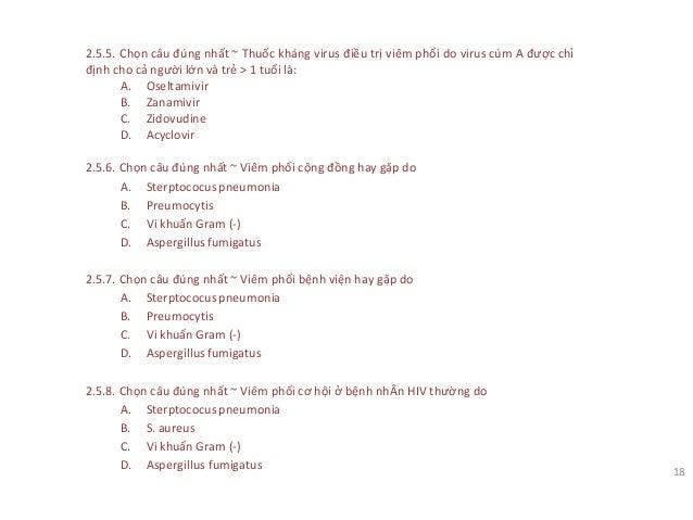 2.5.5. Chọn câu đúng nhất ~ Thuốc kháng virus điều trị viêm phổi do virus cúm A được chỉ định cho cả người lớn và trẻ > 1 ...
