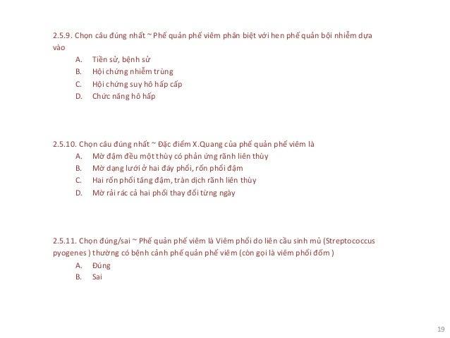 19 2.5.9. Chọn câu đúng nhất ~ Phế quản phế viêm phân biệt với hen phế quản bội nhiễm dựa vào A. Tiền sử, bệnh sử B. Hội c...