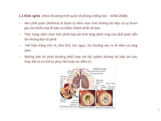 1.1 Định nghĩa (theo Chương trình quốc tế phòng chống hen - GINA 2008). − Hen phế quản (Asthma) là bệnh lý viêm mạn tính đ...