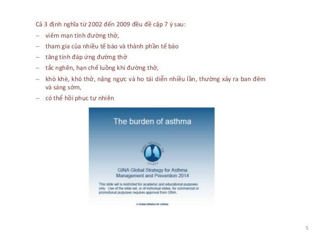 5 Cả 3 định nghĩa từ 2002 đến 2009 đều đề cập 7 ý sau: − viêm mạn tính đường thở, − tham gia của nhiều tế bào và thành phầ...