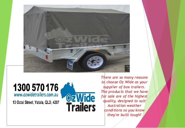 There are so many reasons to choose Oz Wide as your supplier of box trailers. The products that we have for sale are of th...