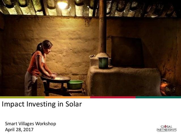 Smart Villages Workshop April 28, 2017 Impact Investing in Solar