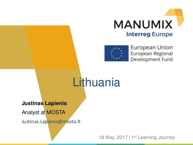 Justinas Lapienis Analyst at MOSTA Justinas.Lapienis@mosta.lt Lithuania 18 May, 2017 | 1st Learning Journey