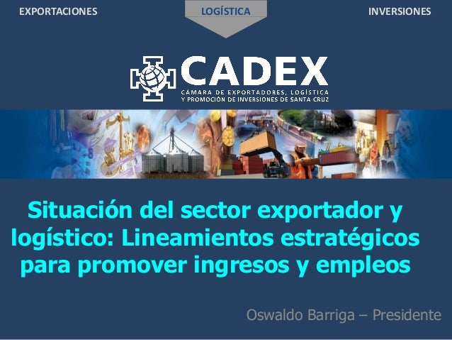 EXPORTACIONES LOGÍSTICA INVERSIONES Situación del sector exportador y logístico: Lineamientos estratégicos para promover i...