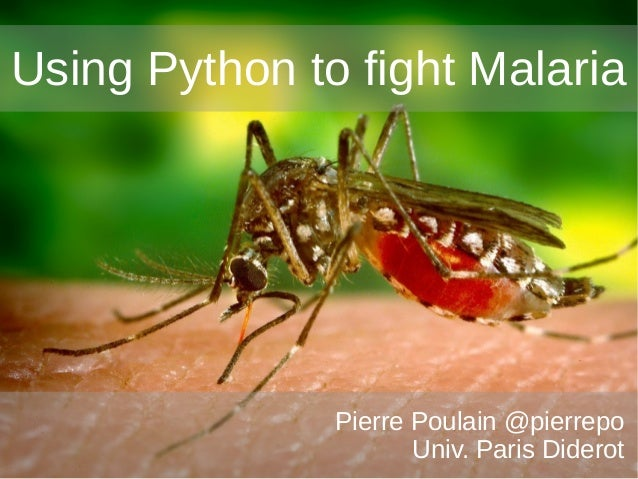 1 ~ PP Using Python to fight Malaria Pierre Poulain @pierrepo Univ. Paris Diderot