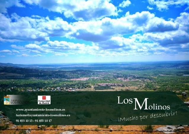 Los Molinoswww.ayuntamiento-losmolinos.es turismo@ayuntamiento-losmolinos.es 91 855 10 13 - 91 855 10 17